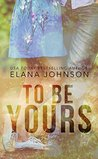 To Be Yours by Elana Johnson