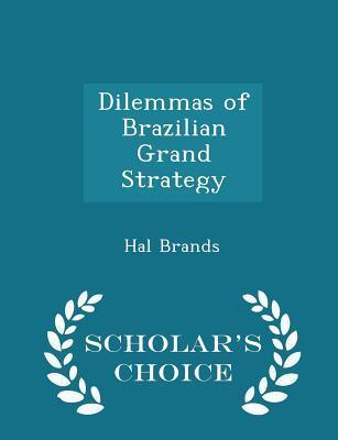 Dilemmas of Brazilian Grand Strategy - Scholar's Choice Edition