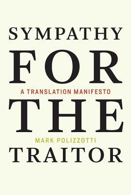 Sympathy for the Traitor: A Translation Manifesto