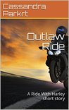 Outlaw Ride: Ride With Harley short story