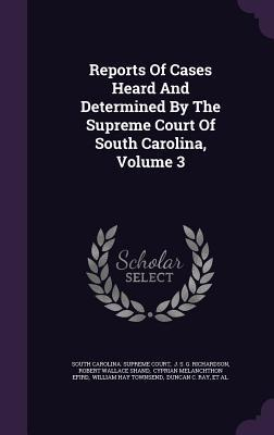 Reports of Cases Heard and Determined by the Supreme Court of South Carolina, Volume 3