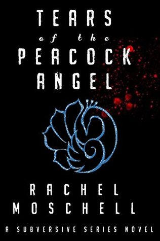 Tears of the Peacock Angel (The Subversive Series Book 1)