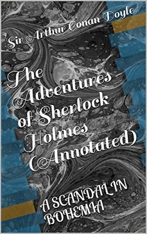 The Adventures of Sherlock Holmes: (Annotated) (A SCANDAL IN BOHEMIA Book 1892)