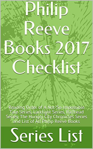 Philip Reeve Books 2017 Checklist: Reading Order of A Not-So-Impossible Tale Series, Larklight Series, Railhead Series, The Hungry City Chronicles Series and List of All Philip Reeve Books