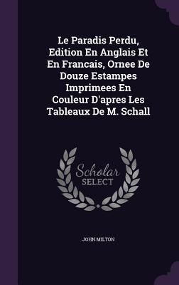 Le Paradis Perdu, Edition En Anglais Et En Francais, Ornee de Douze Estampes Imprimees En Couleur D'Apres Les Tableaux de M. Schall