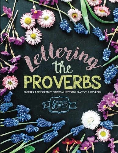 Lettering the Proverbs: Beginner & Intermediate Christian Lettering Practice & Projects (Bible Verse Lettering Calligraphy & Journaling) (Volume 3)