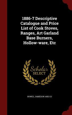 1886-7 Descriptive Catalogue and Price List of Cook Stoves, Ranges, Art Garland Base Burners, Hollow-Ware, Etc