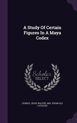 A Study of Certain Figures in a Maya Codex