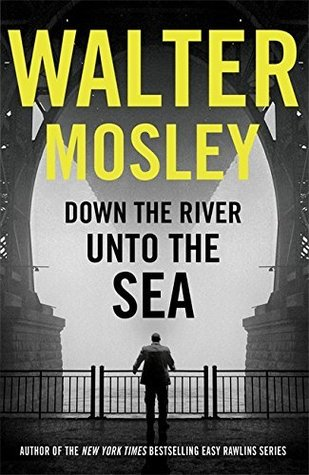 Down the River Unto the Sea by Walter Mosley