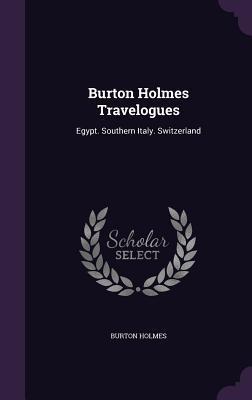 Burton Holmes Travelogues: Egypt. Southern Italy. Switzerland