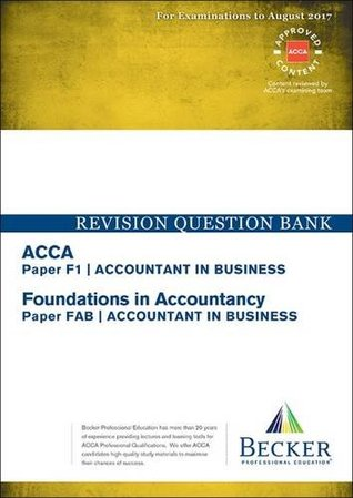 ACCA Approved - F1 Accountant in Business (FIA: FAB): Revision Question Bank (All Exams Up to August 2017)