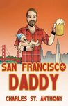 San Francisco Daddy: One Gay Man's Chronicle of His Adventures in Love and Life
