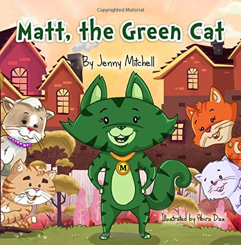 MATT, the GREEN CAT. Inspirational Step Reading Chapter Book for Kids: toddler books ages 3-5,ages 2-4, kids books ages 3-5,baby books for boys and girls,books for 3 year olds, level 1 reading books