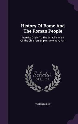History of Rome and the Roman People: From Its Origin to the Establishment of the Christian Empire, Volume 4, Part 1