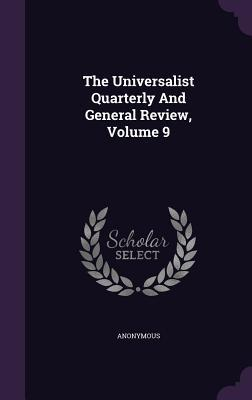 The Universalist Quarterly and General Review, Volume 9