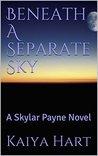 Beneath A Separate Sky: A Skylar Payne Novel (The Skylar Payne Series Book 1)