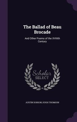The Ballad of Beau Brocade: And Other Poems of the Xviiith Century