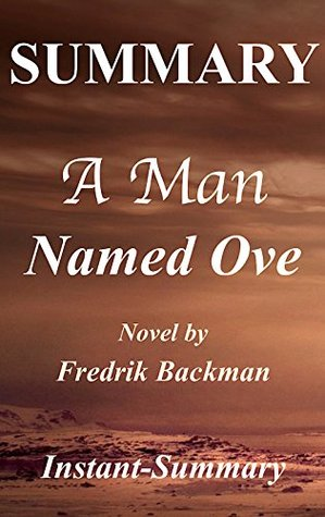 Summary of A Man Named Ove: Book by Fredrik Backman (A Man Named Ove: A Complete Summary - Book, Paperback, Hardcover, Audiobook 1)