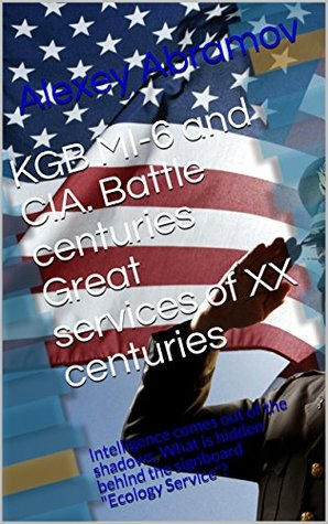 """KGB MI-6 and CIA. Battle centuries Great services of XX centuries: Intelligence comes out of the shadows. What is hidden behind the signboard """"Ecology Service""""?"""