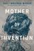 Mother of Invention by Caeli Wolfson Widger