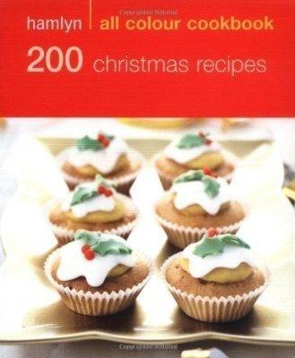 200 Christmas Recipes: Hamlyn All Colour Cookbook
