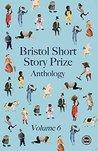 Bristol Short Story Prize Anthology: Vol 6