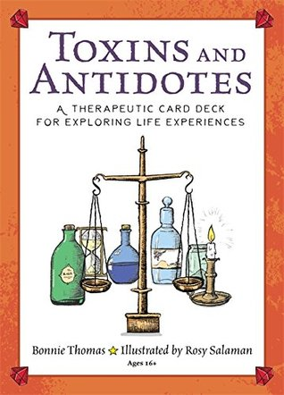 Toxins and Antidotes: A Therapeutic Card Deck for Exploring Life Experiences