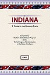 Indiana: A Guide To The Hoosier State (Federal Writers' Project American Guide Series)