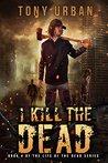 I Kill the Dead (Life of the Dead Book 4)