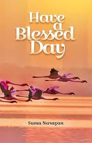 Have A Blessed Day By Suma Narayan