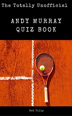 The Totally Unofficial Andy Murray Quiz Book