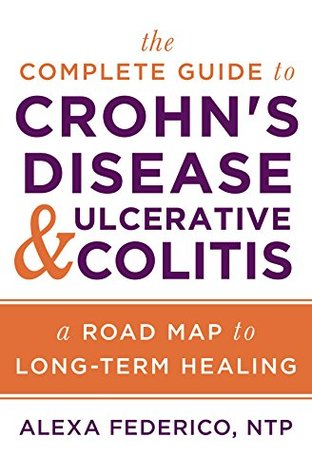 The Complete Guide to Crohn's Disease & Ulcerative Colitis: A Road Map to Long-Term Healing