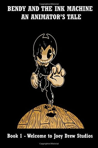 Bendy and the Ink Machine - An Animator's Tale - Welcome to Joey Drew Studios: A Funny, Yet Terrifying Tale... the Perfect Gift for Any Bendy and the Ink Machine Fan!