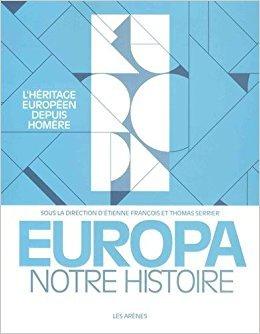 Europa notre histoire - L'Héritage européen depuis Homère