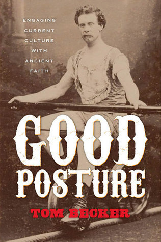 Good Posture: Engaging Current Culture with Ancient Faith