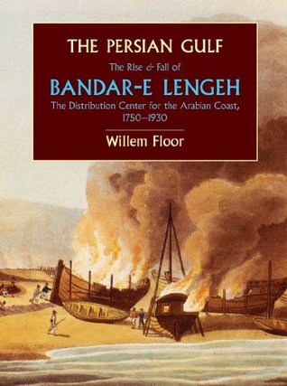 The Persian Gulf: The Rise and Fall of Bandar-e Lengeh, The Distribution Center for the Arabian Coast 1750–1930 (Mage Persian Gulf Series)