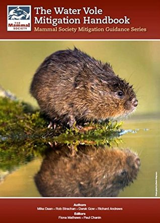 The Water Vole Mitigation Handbook: The Mammal Society Guidance Series (Mammal Society Series) (Mammal Society Mitigation Guidance Series)