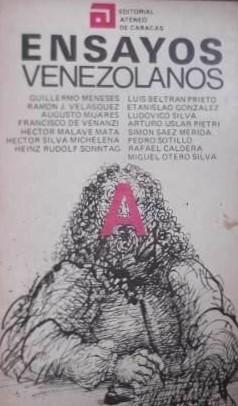 """Ensayos Venezolanos: Selección de Ensayos aparecidos en las ediciones especiales de """"El Nacional"""" dedicadas al Ateneo de Caracas"""