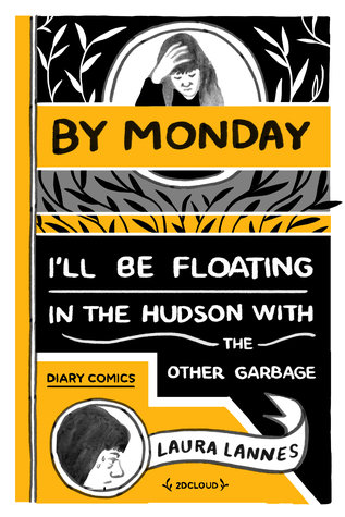 By Monday I'll Be Floating in the Hudson with the Other Garbage