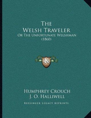 The Welsh Traveler: Or The Unfortunate Welshman (1860)