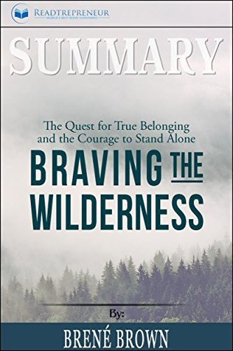 Summary: Braving the Wilderness: The Quest for True Belonging and the Courage to Stand Alone