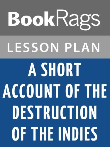 Lesson Plan A Short Account of the Destruction of the Indies by Bartolome de Las Casas