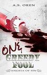 One Greedy Fool by A.S. Oren