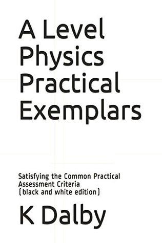 A Level Physics Practical Exemplars: Satisfying the Common Practical Assessment Criteria