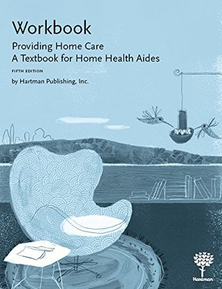 Workbook for Providing Home Care: A Textbook for Home Health Aides, 5e