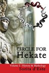 Circle for Hekate -Volume I, History & Mythology: Dedicated to the light-bearing Goddess of the crossroads in all her many faces, manifestations, and names. (The Circle for Hekate Project Book 1)