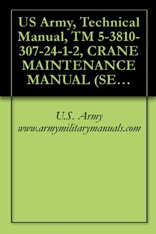 US Army, Technical Manual, TM 5-3810-307-24-1-2, CRANE MAINTENANCE MANUAL (SERVICE MAINTENANCE PACKAGES) ORGANIZATIONAL, DIRECT SUPPORT, AND GENERAL SUPPORT ... PART NUMBER 1140000513, military manauals