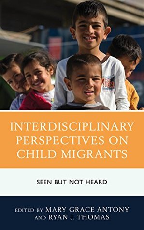 Interdisciplinary Perspectives on Child Migrants: Seen but Not Heard