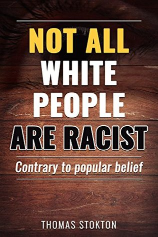 Not All White People Are Racist!: Contrary to Popular Belief