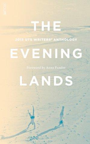 2013 UTS WRITERS' ANTHOLOGY: THE EVENING LANDS